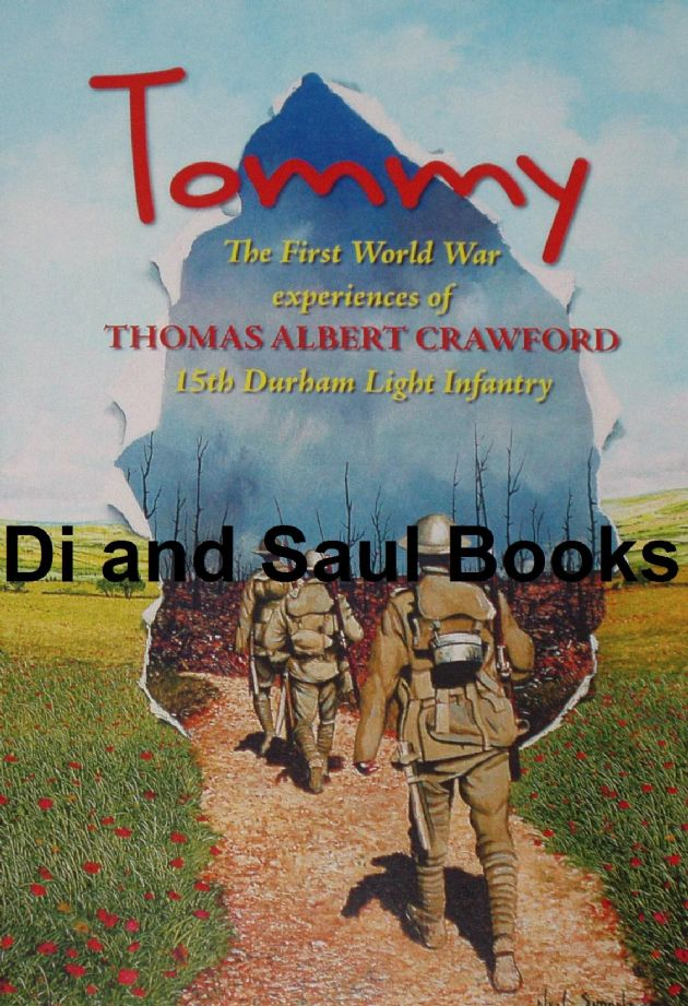 Tommy - The First World War Experiences of Thomas Albert Crawford, of the 15th Durham Light Infantry